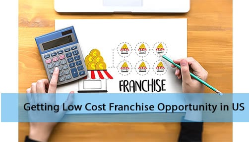 Getting Low Cost Franchise Opportunity in US