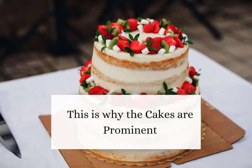 This is why the Cakes are Prominent