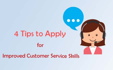 4 Tips to Apply for Improved Customer Service Skills