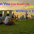 How can you Live Royal Life while Working in Singapore