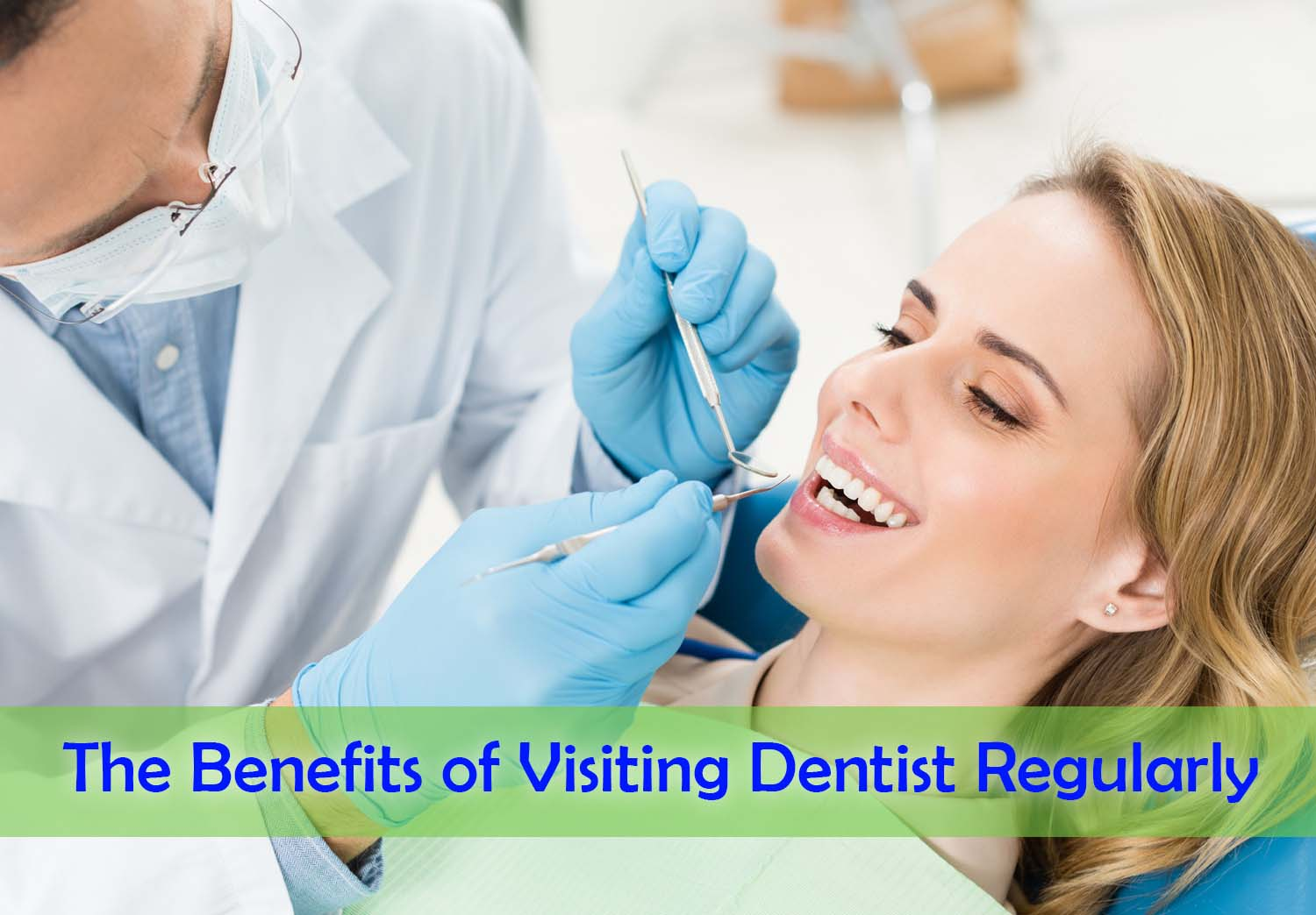 The Benefits of Visiting Dentist Regularly