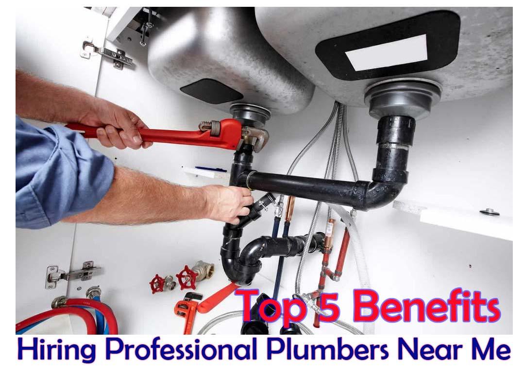 Top 5 benefits of hiring professional plumbers near me