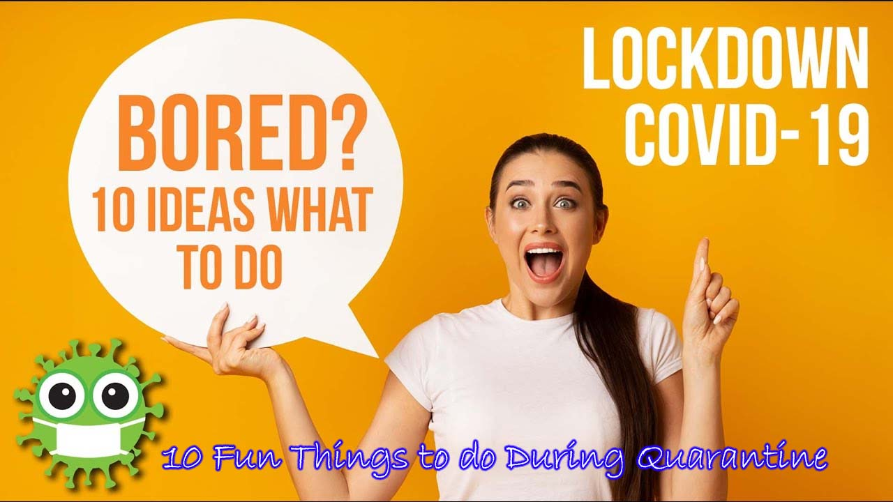 10 Fun Things to do During Quarantine