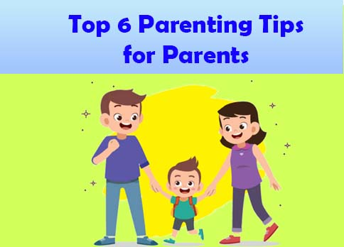 Top 6 Parenting Tips for Parents You Must Know