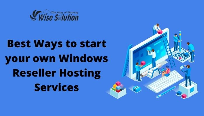 Best Ways to start your own Windows Reseller Hosting Services