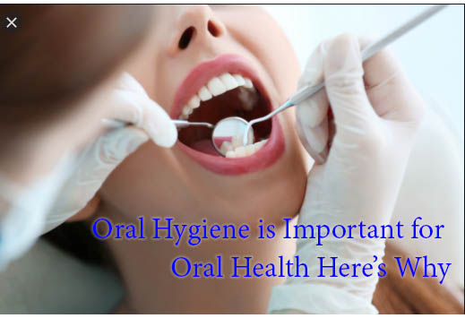Oral Hygiene Is Important for Oral Health Heres Why