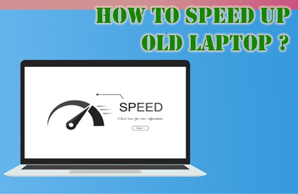 How to speed up Old Laptop Easy Tips and Tricks To Know