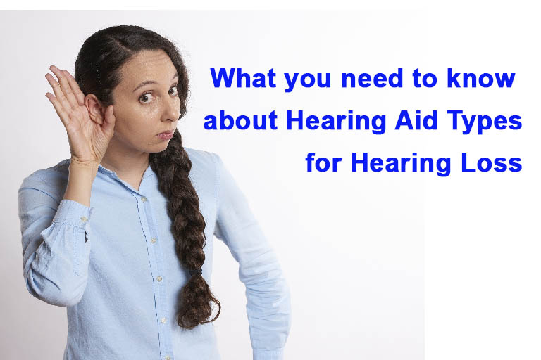 What you need to know about Hearing Aid Types for Hearing Loss