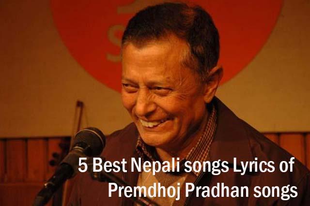Best Nepali songs Lyrics of Premdhoj Pradhan songs