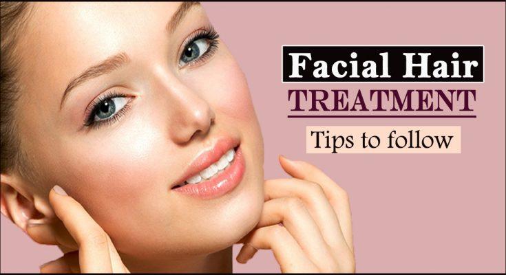 Women Facial Hair Treatment Tips to follow